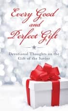 Every Good and Perfect Gift - Devotional Thoughts on the Gift of the Savior ebook by Compiled by Barbour Staff