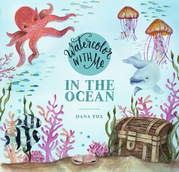 Watercolor with Me - In the Ocean ebook by Dana Fox