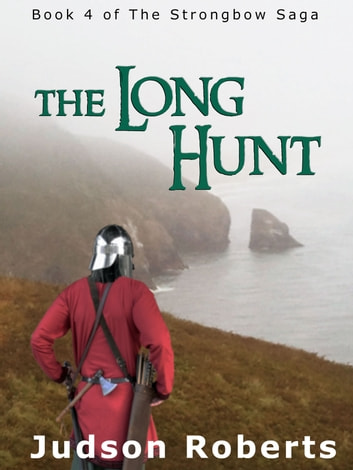 The Long Hunt - Book 4 of The Strongbow Saga ebook by Judson Roberts