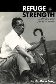 Refuge and Strength - 1001 days living faith by the moment ebook by Go Puan Seng
