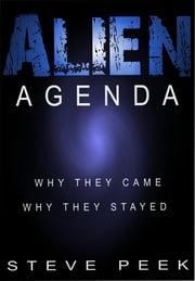 Alien Agenda: Why They Came, Why They Stayed ebook by Steve Peek