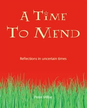 A Time to Mend - Reflections in uncertain times ebook by Peter Millar