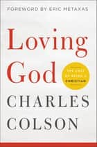 Loving God - The Cost of Being a Christian eBook by Charles W. Colson, Eric Metaxas
