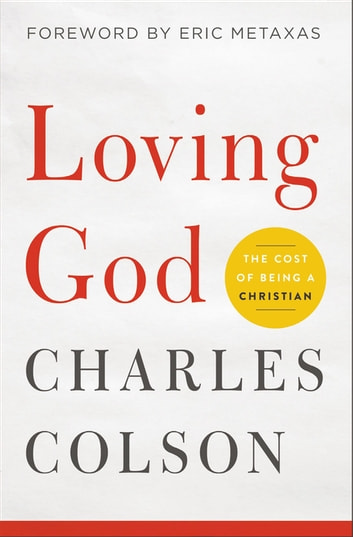 Loving God - The Cost of Being a Christian eBook by Charles W. Colson