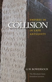 Empires in Collision in Late Antiquity ebook by G. W. Bowersock