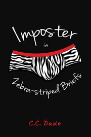 Imposter in Zebra-striped Briefs ebook by C.C. Dado