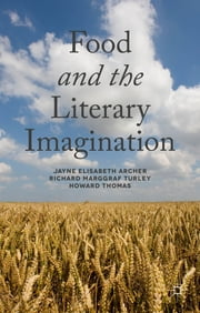 Food and the Literary Imagination ebook by Jayne Elisabeth Archer,Dr Richard Marggraf Turley,Howard Thomas