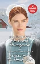 An Amish Arrangement and An Amish Noel - An Anthology ebook by Jo Ann Brown, Patricia Davids
