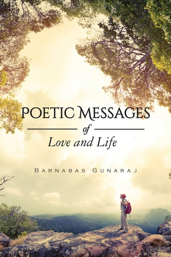 Poetic Messages - of Love and Life ebook by Barnabas Gunaraj