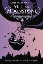 The Case of the Missing Moonstone - The Wollstonecraft Detective Agency ebook by Jordan Stratford