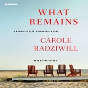 What Remains - A Memoir of Fate, Friendship, and Love audiobook by Carole Radziwill