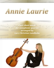Annie Laurie Pure sheet music for saxophone quartet arranged by Lars Christian Lundholm ebook by Pure Sheet Music