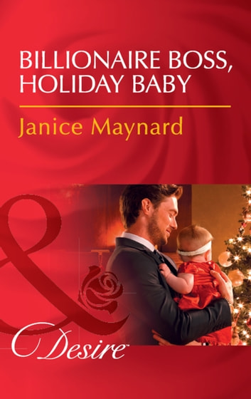 Billionaire Boss, Holiday Baby (Mills & Boon Desire) (Billionaires and Babies, Book 88) 電子書 by Janice Maynard
