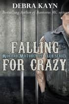 Falling For Crazy - Moroad Motorcycle Club ebook by Debra Kayn