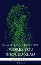 50 Mystery and Detective masterpieces you have to read before you die vol: 1 (Book Center) ebook by