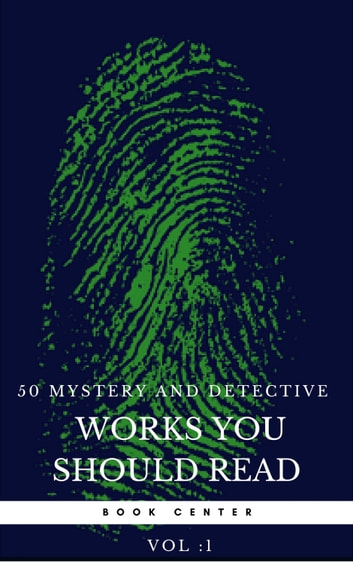 50 Mystery and Detective masterpieces you have to read before you die vol: 1 (Book Center) ebooks by Mark Twain,Agatha Christie,Arthur Conan Doyle,Edgar Allan Poe,Dorothy Leigh Sayers,G.K Chesterton,Charles Dickens,Jules Verne,Golden Deer Classics,Wilkie Collins