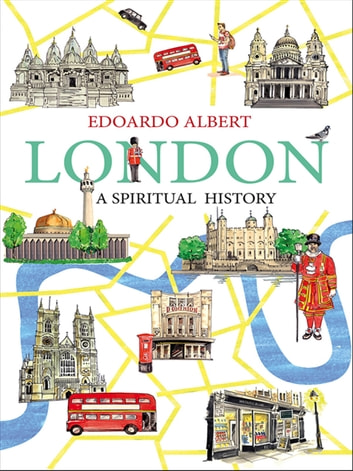 London: A Spiritual History ebook by Edoardo Albert