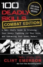 100 Deadly Skills: COMBAT EDITION - A Navy SEAL's Guide to Crushing Your Enemy, Fighting for Your Life, and Em ebook by