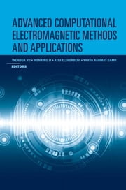 Advanced Computational Electromagnetic Methods ebook by Yu, Wenhua