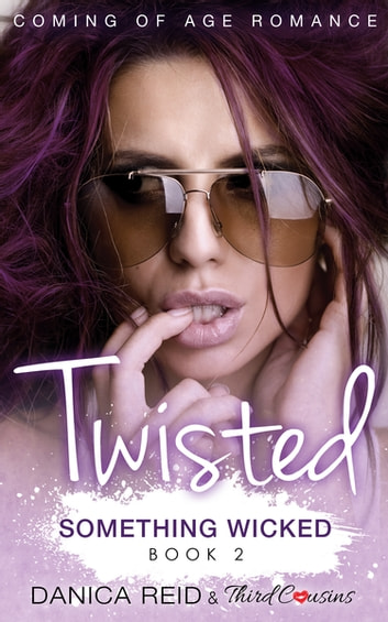 Twisted - Something Wicked (Book 2) Coming Of Age Romance ebook by Third Cousins,Danica Reid