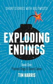 Exploding Endings Painted Dogs and Doom Cakes book 1 ebook by Harris, Tim