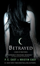 Betrayed - A House of Night Novel ebook by P. C. Cast,Kristin Cast