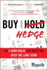 Buy and Hedge: The 5 Iron Rules for Investing Over the Long Term - The 5 Iron Rules for Investing Over the Long Term ebook by Jay Pestrichelli,Wayne Ferbert