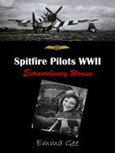 Spitfire Pilots WWII-Extraordinary Women ebook by Emma Gee