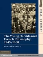 The Young Derrida and French Philosophy, 1945–1968 ebook by Edward Baring