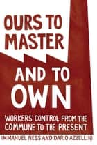 Ours to Master and to Own ebook by Dario  Azzellini,Immanuel Ness