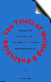The Trials of Writing & Publishing ebook by Adrian Kyte