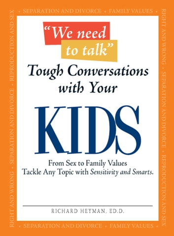 We Need To Talk - Tough Conversations With Your Kids - From Sex to Family Values Tackle Any Topic with Sensitivity and Smarts ebook by Richard Heyman