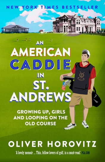 An American Caddie in St. Andrews - Growing Up, Girls and Looping on the Old Course ebook by Oliver Horovitz
