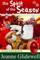 The Spirit of the Season (A Lexie Starr Mystery, Novella) ebook by Jeanne Glidewell, Alice Duncan