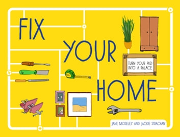 Fix Your Home - Turn Your Pad Into a Palace ebook by Jane Moseley,Jackie Strachan
