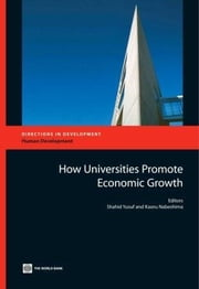 How Universities Can Promote Economic Growth ebook by Yusuf, Shahid