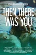 Then There Was You - A Single Parent Collection 電子書籍 by Alex Grayson, Angel Devlin, Anna Brooks,...