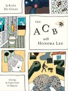 The ACB with Honora Lee ebook by Kate De Goldi, Gregory O'Brien