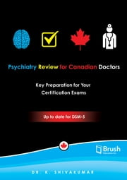 Psychiatry Review for Canadian Doctors - Key Preparation for Your Exams ebook by K. Shivakumar, MD, MRCPsych (UK), FRCPC, MPH