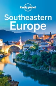 Lonely Planet Southeastern Europe ebook by Lonely Planet,Marika McAdam,James Bainbridge,Mark Baker,Peter Dragicevich,Mark Elliott,Tom Masters,Craig McLachlan,Anja Mutic,Tamara Sheward