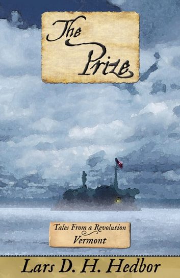 The Prize: Tales From a Revolution - Vermont ebook by Lars D. H. Hedbor