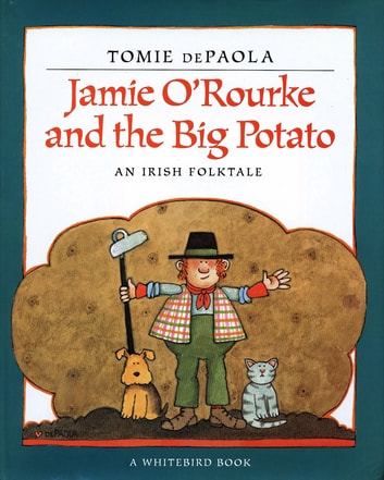 Jamie O'Rourke and the Big Potato - An Irish Folktale ebook by Tomie dePaola