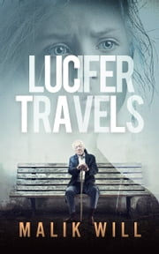 Lucifer Travels-Book #1 in the suspense, mystery thriller ebook by Malik Will
