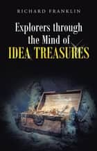 Explorers Through the Mind of Idea Treasures ebook by Richard Franklin