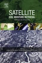 Satellite Soil Moisture Retrieval ebook by Prashant K Srivastava,George Petropoulos,Y.H. Kerr