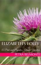 Elizabeth's Folly: A Pride and Prejudice Sensual Variation ebook by Petra Belmonte, Jane Hunter