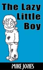 The Lazy Little Boy ebook by Mike Jones