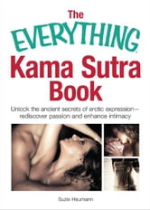 The Everything Kama Sutra Book: Unlock the Ancient Secrets of Erotic Expression—Rediscover Passion and Enhance Intimacy ebook by Suzie Heumann