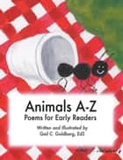 Animals A-Z - Poems for Early Readers ebook by Gail C. Goldberg EdS