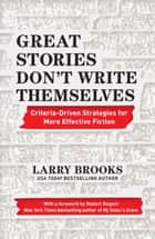 Great Stories Don't Write Themselves ebook by Larry Brooks, Robert Dugoni